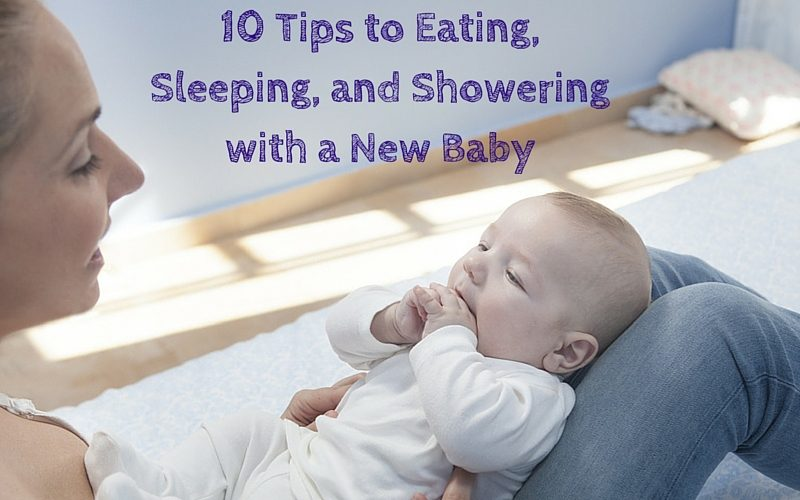10 tips to Eating, Sleeping and Showing with a New Baby