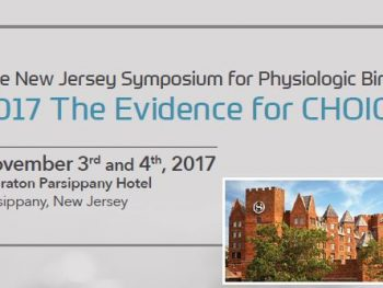 New Jersey Symposium for Physiologic Birth: 2017 The Evidence for Choice